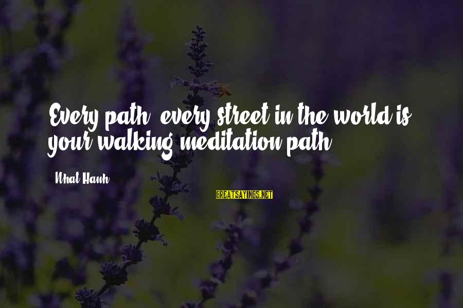 Yoga Meditation Sayings By Nhat Hanh: Every path, every street in the world is your walking meditation path.