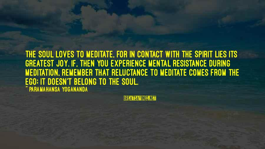 Yoga Meditation Sayings By Paramahansa Yogananda: The soul loves to meditate, for in contact with the Spirit lies its greatest joy.