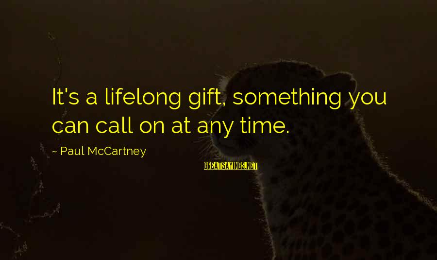 Yoga Meditation Sayings By Paul McCartney: It's a lifelong gift, something you can call on at any time.