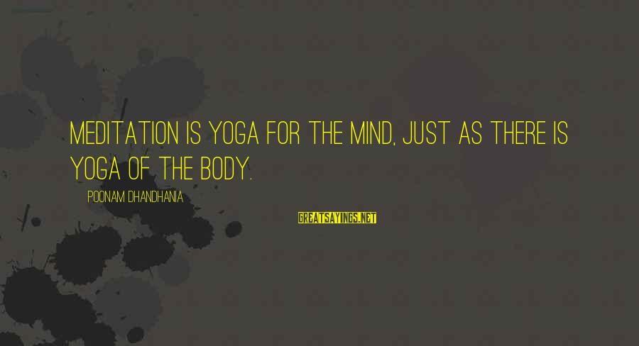 Yoga Meditation Sayings By Poonam Dhandhania: Meditation is yoga for the mind, just as there is yoga of the body.