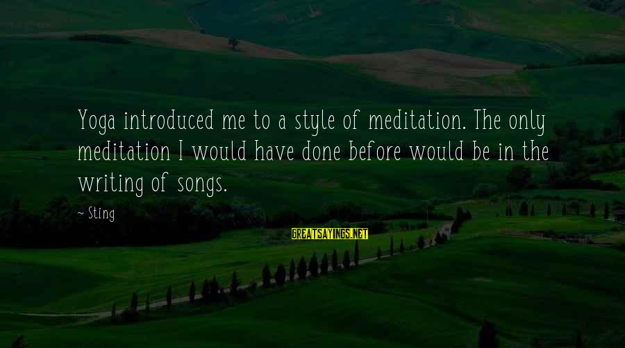 Yoga Meditation Sayings By Sting: Yoga introduced me to a style of meditation. The only meditation I would have done