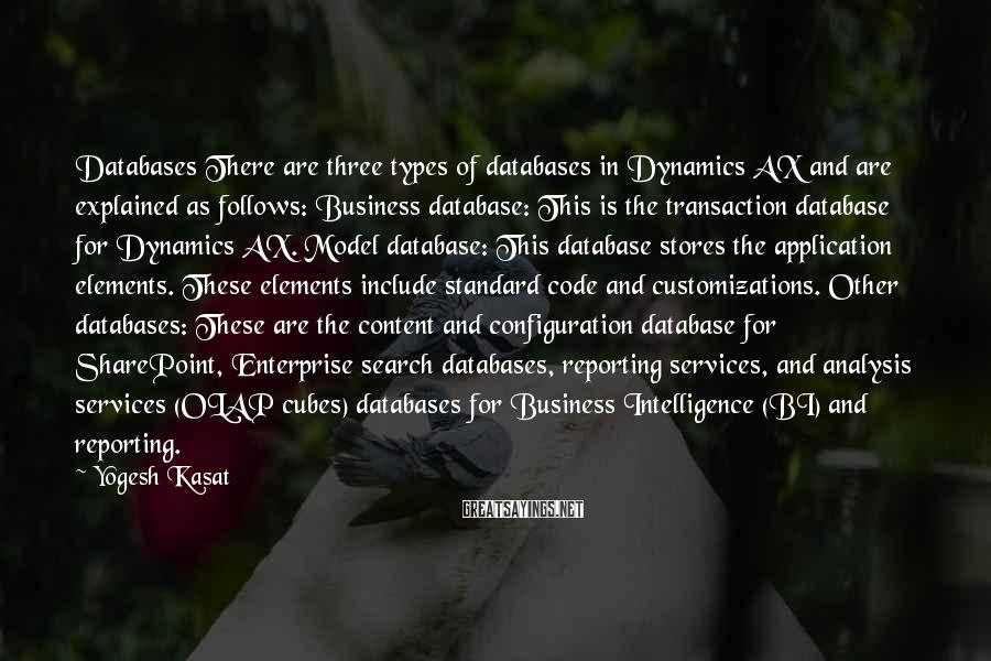 Yogesh Kasat Sayings: Databases There are three types of databases in Dynamics AX and are explained as follows: