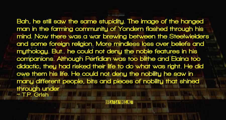 Yondern Sayings By T.P. Grish: Bah, he still saw the same stupidity. The image of the hanged man in the
