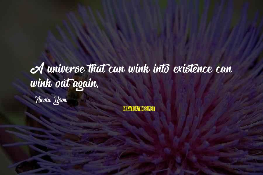 Yoon Sayings By Nicola Yoon: A universe that can wink into existence can wink out again.