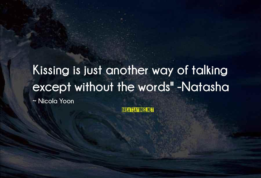 """Yoon Sayings By Nicola Yoon: Kissing is just another way of talking except without the words"""" -Natasha"""