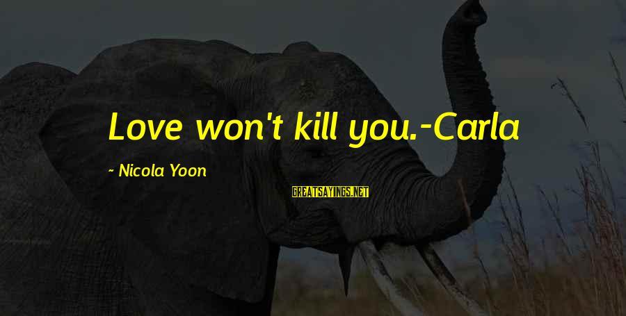 Yoon Sayings By Nicola Yoon: Love won't kill you.-Carla