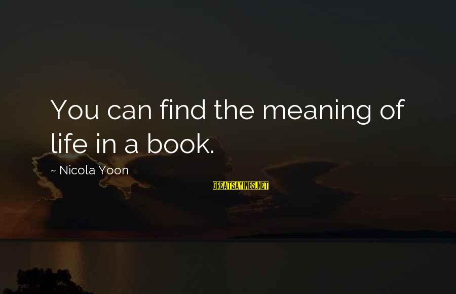 Yoon Sayings By Nicola Yoon: You can find the meaning of life in a book.
