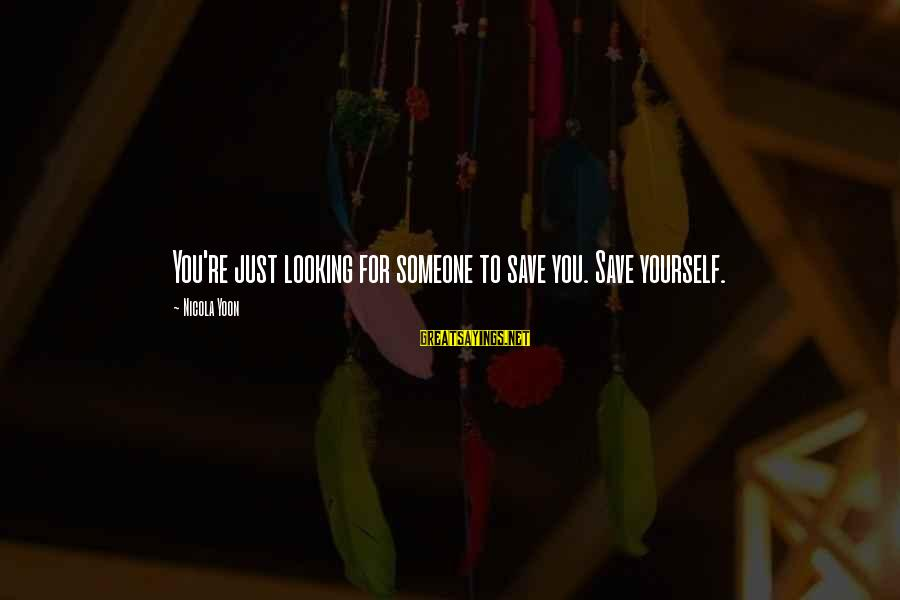 Yoon Sayings By Nicola Yoon: You're just looking for someone to save you. Save yourself.