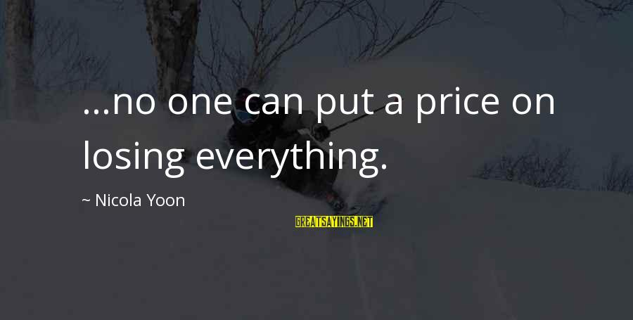 Yoon Sayings By Nicola Yoon: ...no one can put a price on losing everything.