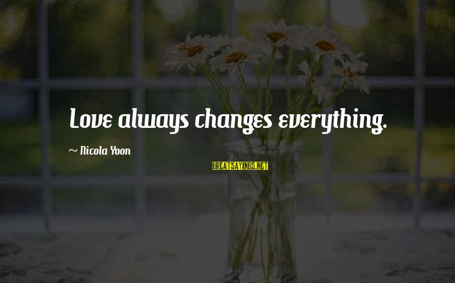 Yoon Sayings By Nicola Yoon: Love always changes everything.