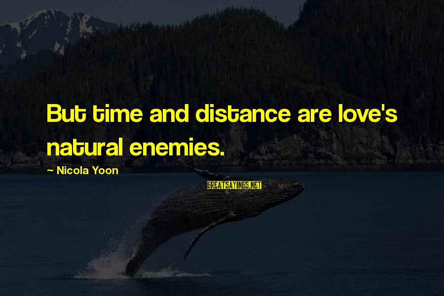 Yoon Sayings By Nicola Yoon: But time and distance are love's natural enemies.