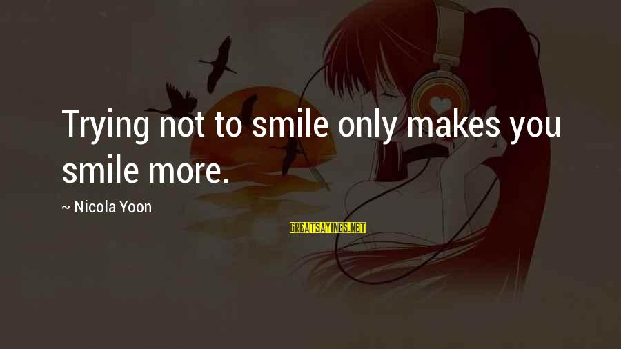 Yoon Sayings By Nicola Yoon: Trying not to smile only makes you smile more.