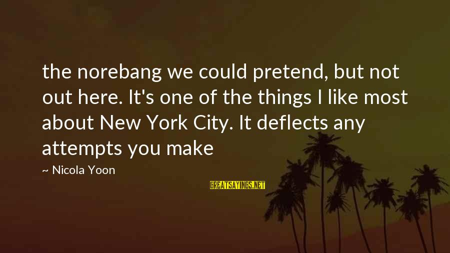 Yoon Sayings By Nicola Yoon: the norebang we could pretend, but not out here. It's one of the things I