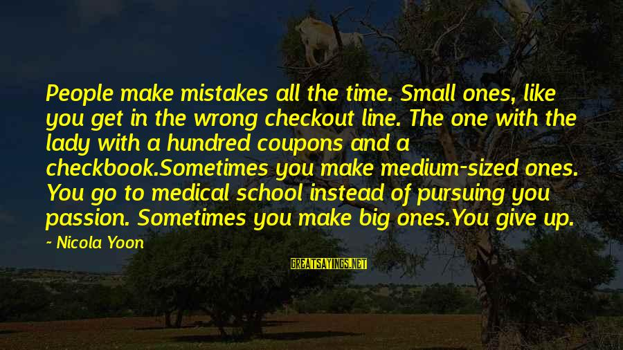 Yoon Sayings By Nicola Yoon: People make mistakes all the time. Small ones, like you get in the wrong checkout