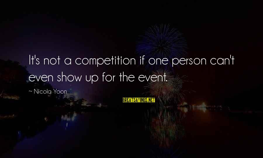 Yoon Sayings By Nicola Yoon: It's not a competition if one person can't even show up for the event.