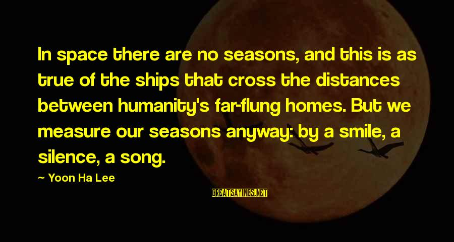 Yoon Sayings By Yoon Ha Lee: In space there are no seasons, and this is as true of the ships that