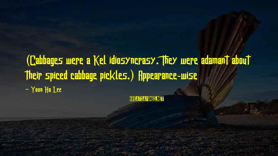 Yoon Sayings By Yoon Ha Lee: (Cabbages were a Kel idiosyncrasy. They were adamant about their spiced cabbage pickles.) Appearance-wise
