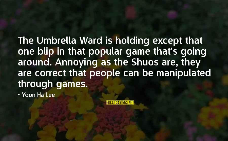 Yoon Sayings By Yoon Ha Lee: The Umbrella Ward is holding except that one blip in that popular game that's going