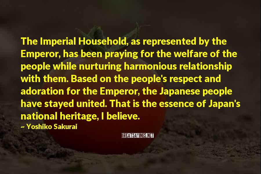 Yoshiko Sakurai Sayings: The Imperial Household, as represented by the Emperor, has been praying for the welfare of