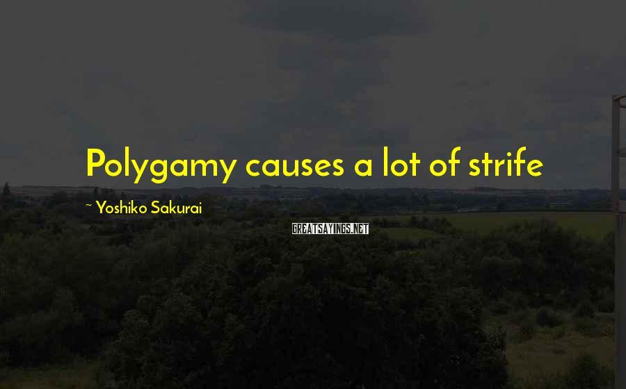 Yoshiko Sakurai Sayings: Polygamy causes a lot of strife