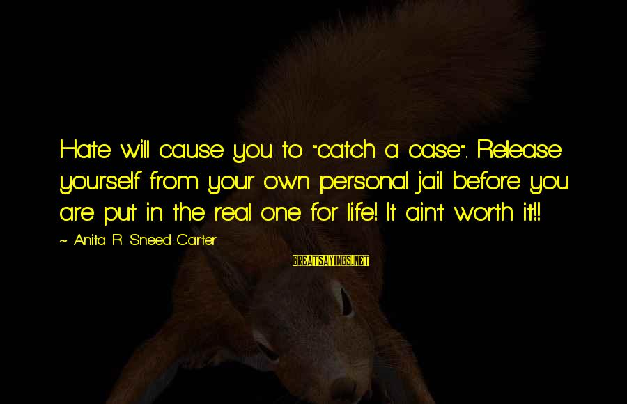 """You Ain't Real Sayings By Anita R. Sneed-Carter: Hate will cause you to """"catch a case"""". Release yourself from your own personal jail"""