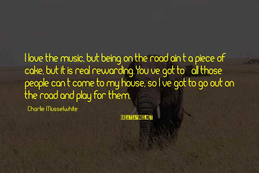 You Ain't Real Sayings By Charlie Musselwhite: I love the music, but being on the road ain't a piece of cake, but