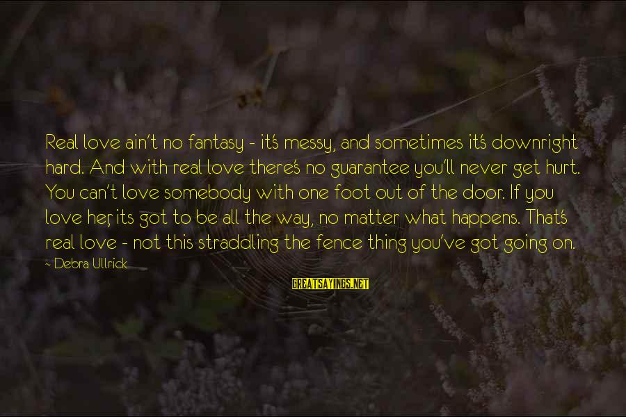 You Ain't Real Sayings By Debra Ullrick: Real love ain't no fantasy - it's messy, and sometimes it's downright hard. And with