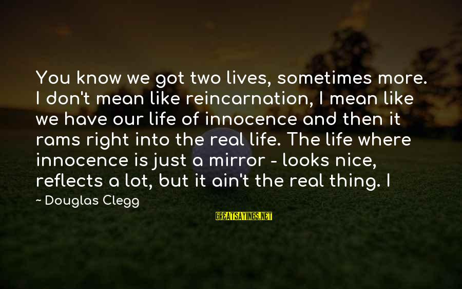 You Ain't Real Sayings By Douglas Clegg: You know we got two lives, sometimes more. I don't mean like reincarnation, I mean