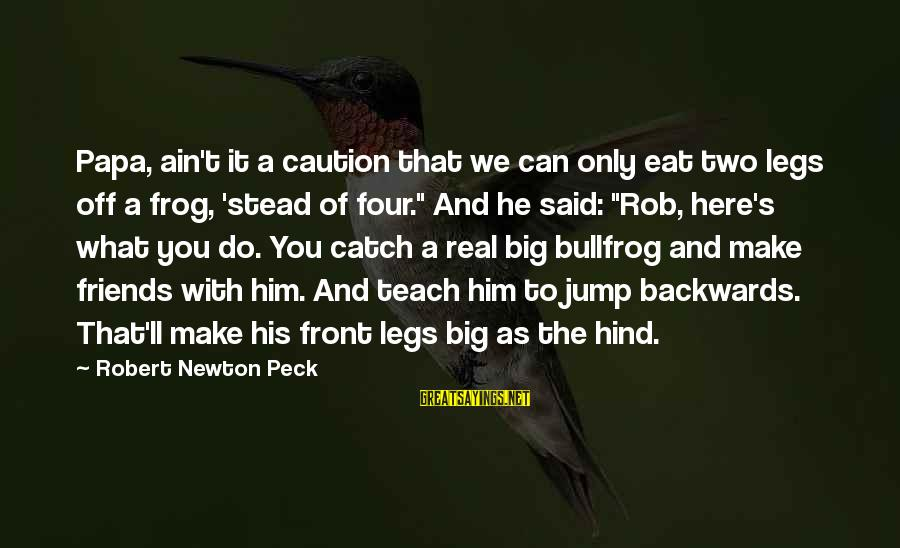 You Ain't Real Sayings By Robert Newton Peck: Papa, ain't it a caution that we can only eat two legs off a frog,