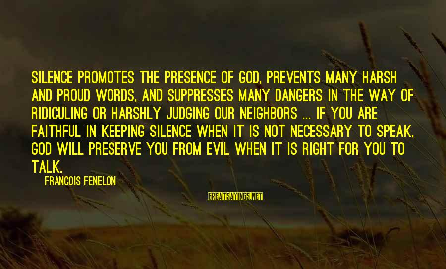 You And God Sayings By Francois Fenelon: Silence promotes the presence of God, prevents many harsh and proud words, and suppresses many