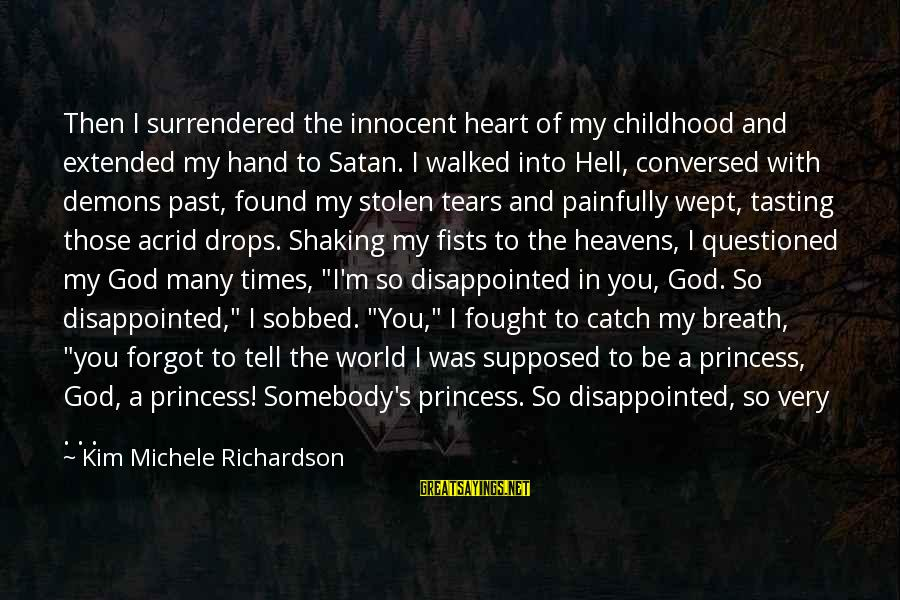 You And God Sayings By Kim Michele Richardson: Then I surrendered the innocent heart of my childhood and extended my hand to Satan.