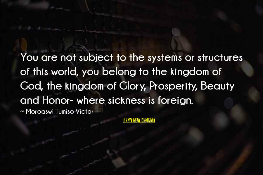 You And God Sayings By Moroaswi Tumiso Victor: You are not subject to the systems or structures of this world, you belong to