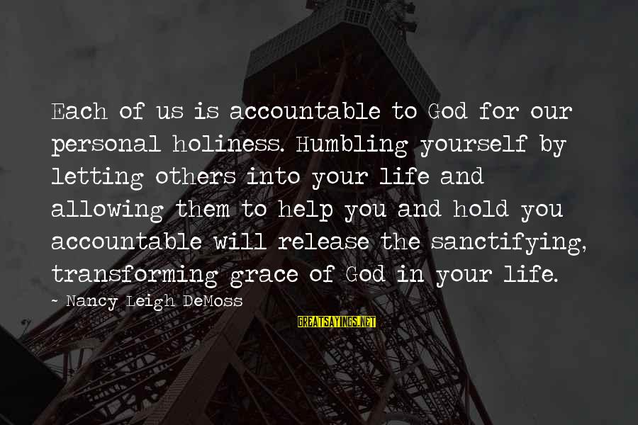 You And God Sayings By Nancy Leigh DeMoss: Each of us is accountable to God for our personal holiness. Humbling yourself by letting