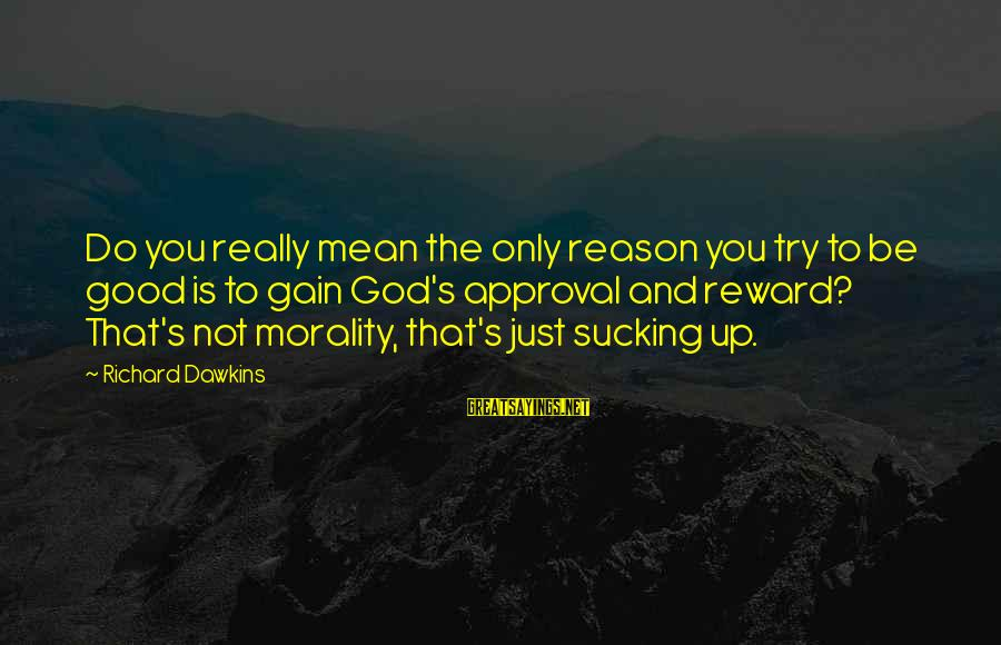You And God Sayings By Richard Dawkins: Do you really mean the only reason you try to be good is to gain