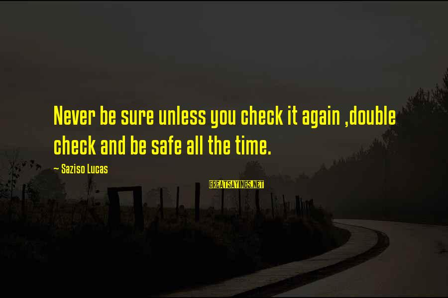 You And God Sayings By Saziso Lucas: Never be sure unless you check it again ,double check and be safe all the