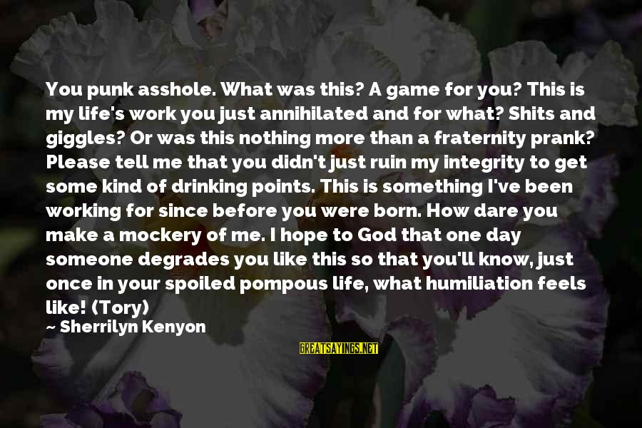 You And God Sayings By Sherrilyn Kenyon: You punk asshole. What was this? A game for you? This is my life's work