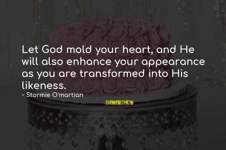You And God Sayings By Stormie O'martian: Let God mold your heart, and He will also enhance your appearance as you are