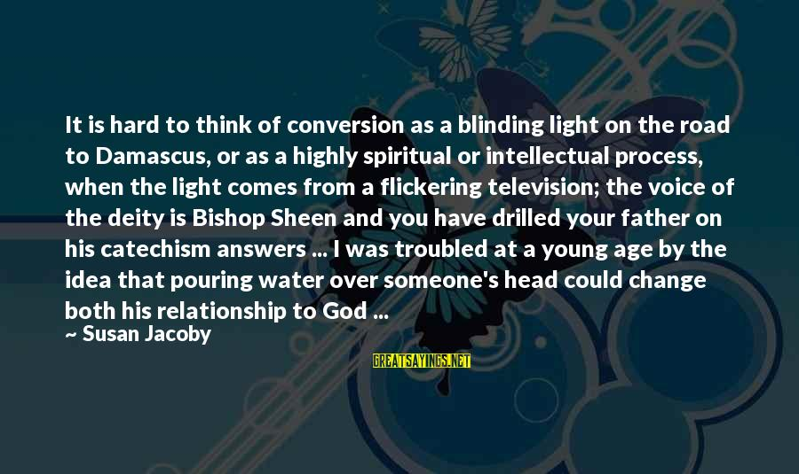 You And God Sayings By Susan Jacoby: It is hard to think of conversion as a blinding light on the road to