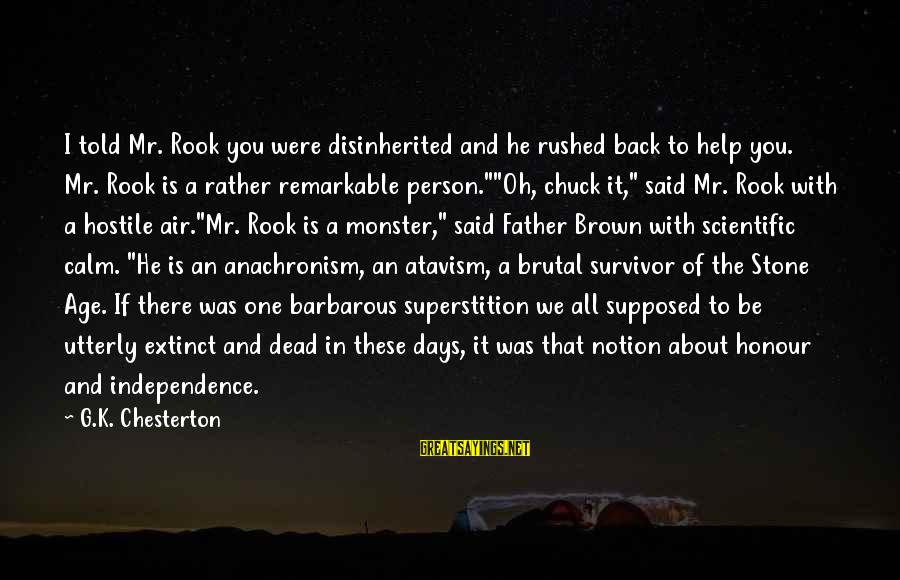 You Are A Remarkable Person Sayings By G.K. Chesterton: I told Mr. Rook you were disinherited and he rushed back to help you. Mr.