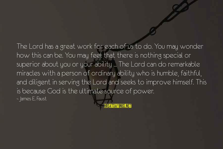 You Are A Remarkable Person Sayings By James E. Faust: The Lord has a great work for each of us to do. You may wonder