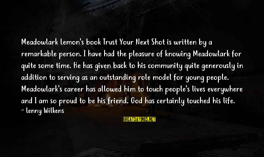 You Are A Remarkable Person Sayings By Lenny Wilkens: Meadowlark Lemon's book Trust Your Next Shot is written by a remarkable person. I have