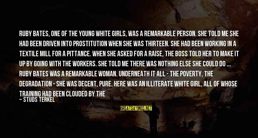You Are A Remarkable Person Sayings By Studs Terkel: Ruby Bates, one of the young white girls, was a remarkable person. She told me