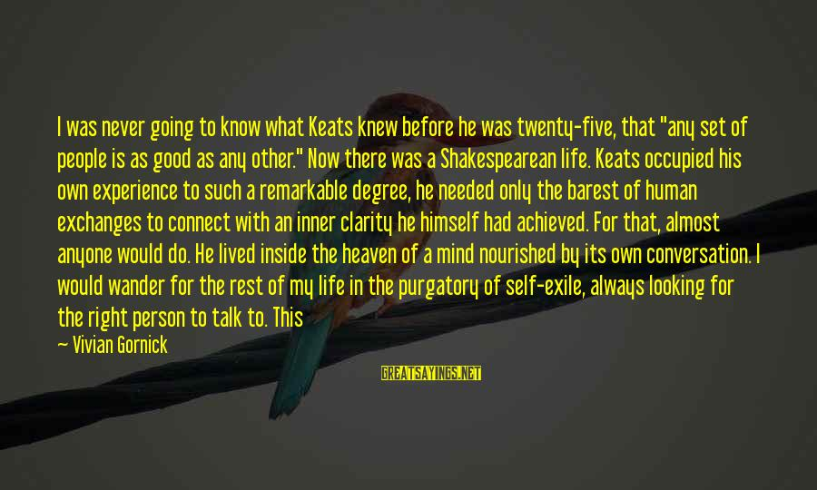 """You Are A Remarkable Person Sayings By Vivian Gornick: I was never going to know what Keats knew before he was twenty-five, that """"any"""