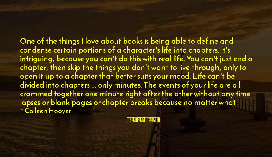 You Are All I Need Love Sayings By Colleen Hoover: One of the things I love about books is being able to define and condense