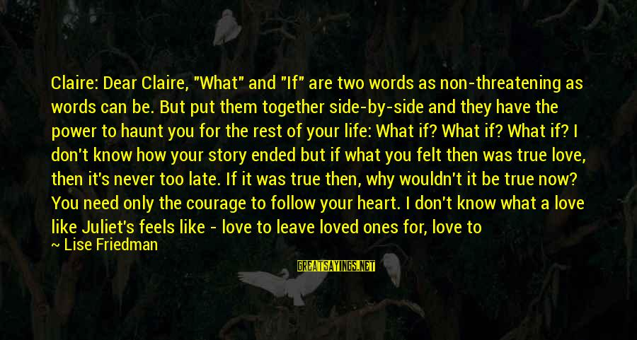 """You Are All I Need Love Sayings By Lise Friedman: Claire: Dear Claire, """"What"""" and """"If"""" are two words as non-threatening as words can be."""