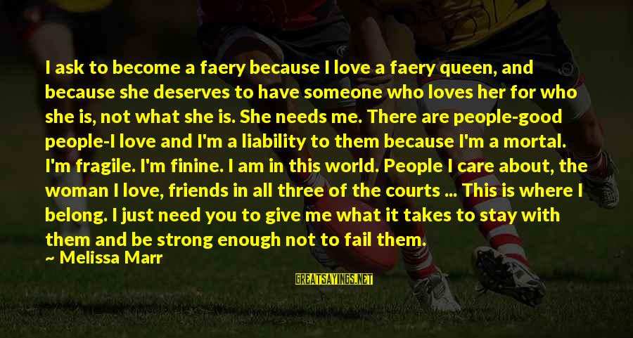 You Are All I Need Love Sayings By Melissa Marr: I ask to become a faery because I love a faery queen, and because she