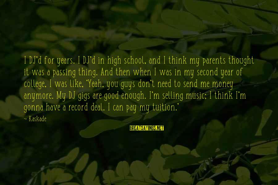 You Are Enough For Me Sayings By Kaskade: I DJ'd for years. I DJ'd in high school, and I think my parents thought