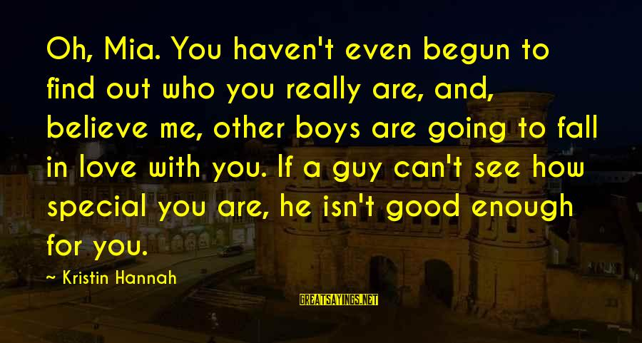 You Are Enough For Me Sayings By Kristin Hannah: Oh, Mia. You haven't even begun to find out who you really are, and, believe