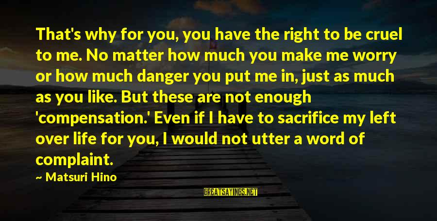 You Are Enough For Me Sayings By Matsuri Hino: That's why for you, you have the right to be cruel to me. No matter