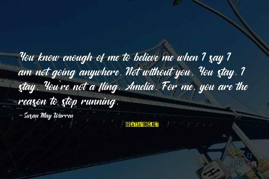 You Are Enough For Me Sayings By Susan May Warren: You know enough of me to believe me when I say I am not going